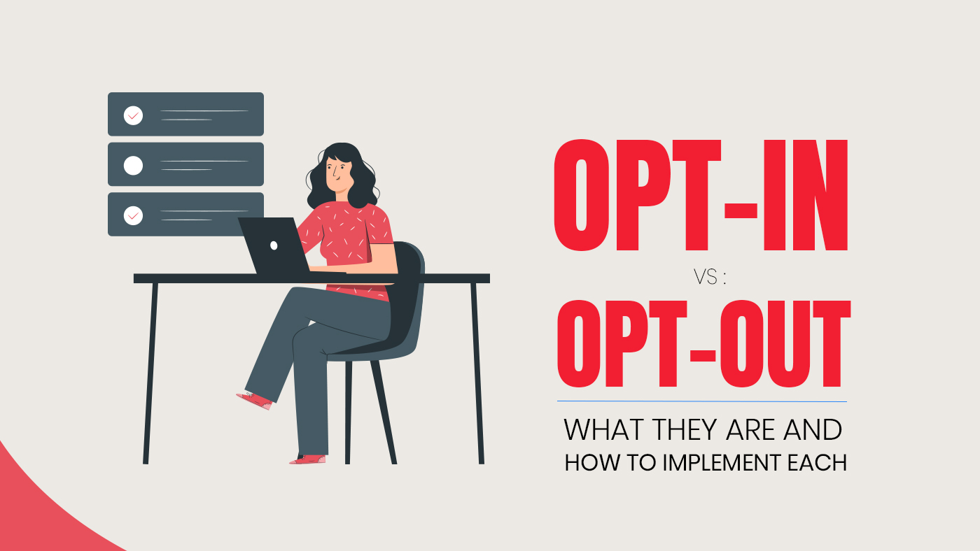 Opt -in Vs. Opt-out: How to implement each