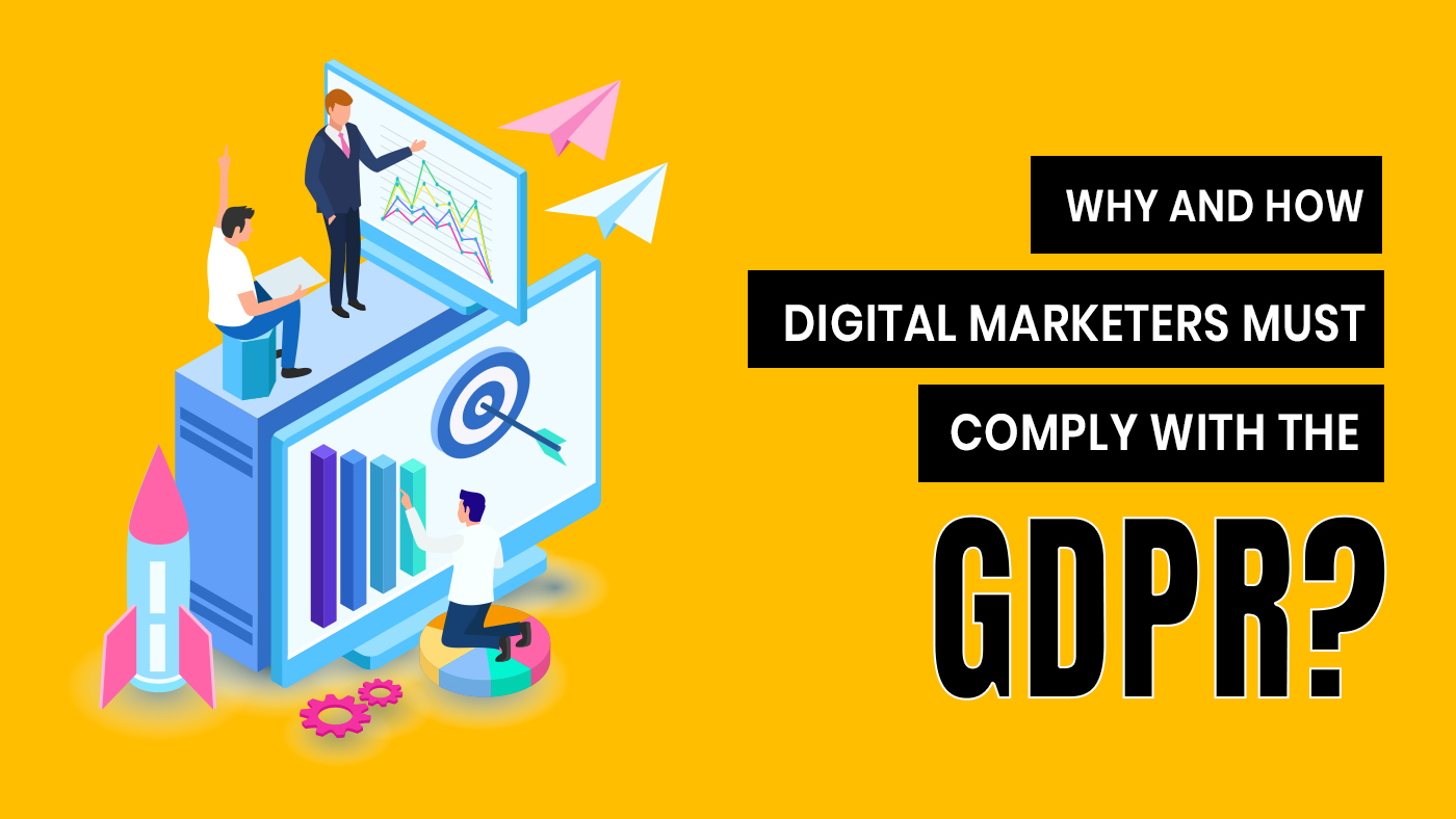 Why and How Digital Marketers Must Comply With the GDPR