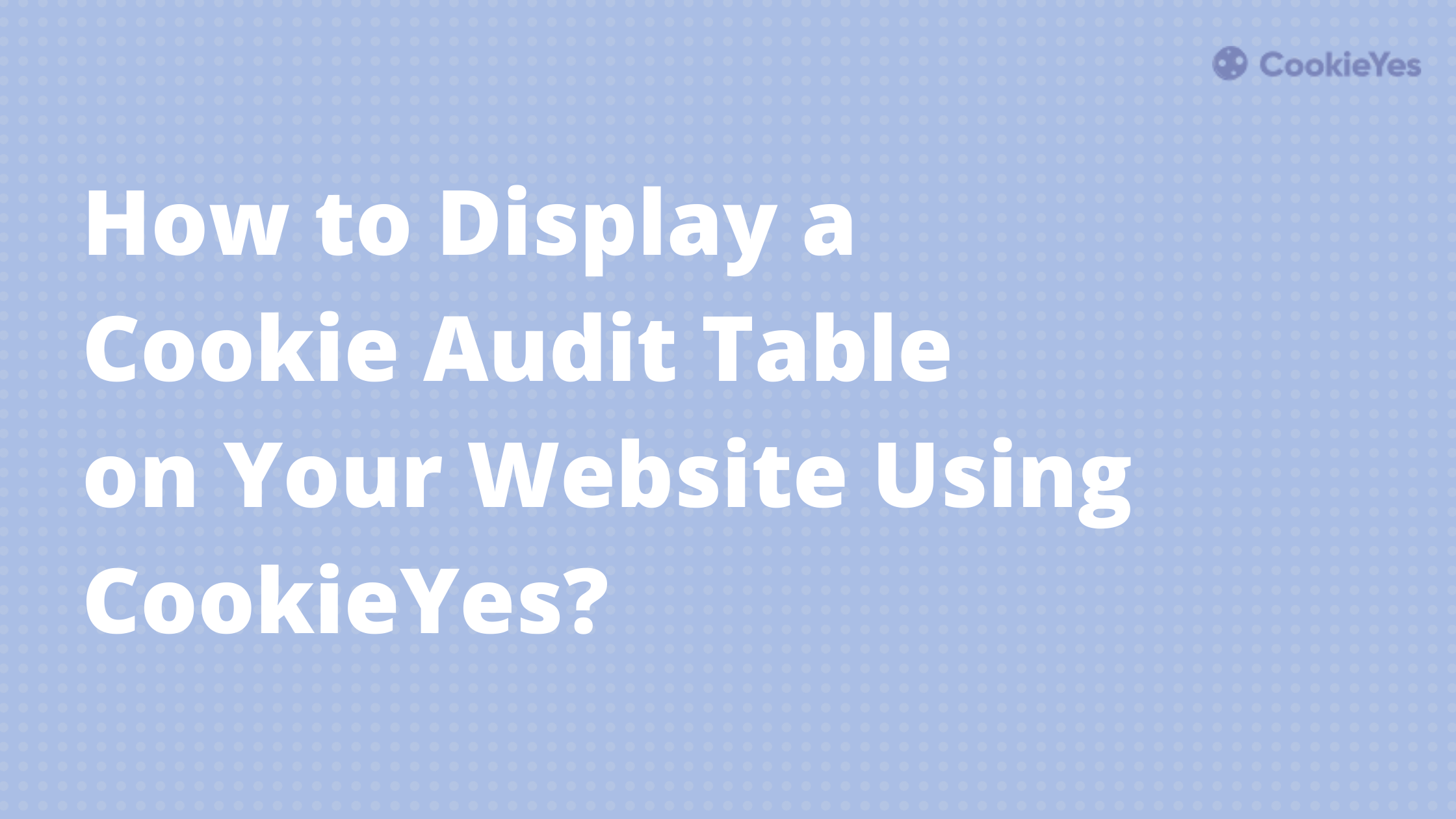 Display a cookie audit table on your website using CookieYes