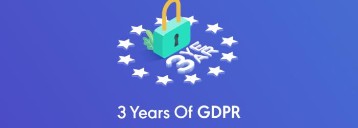 Three Years On, The GDPR Impact